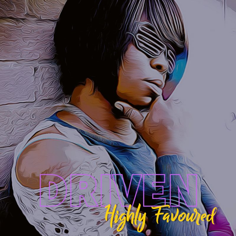 Driven – Highly Favoured