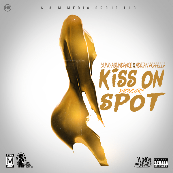 Yung Abundance & Adrian Acapella – Kiss On Your Spot
