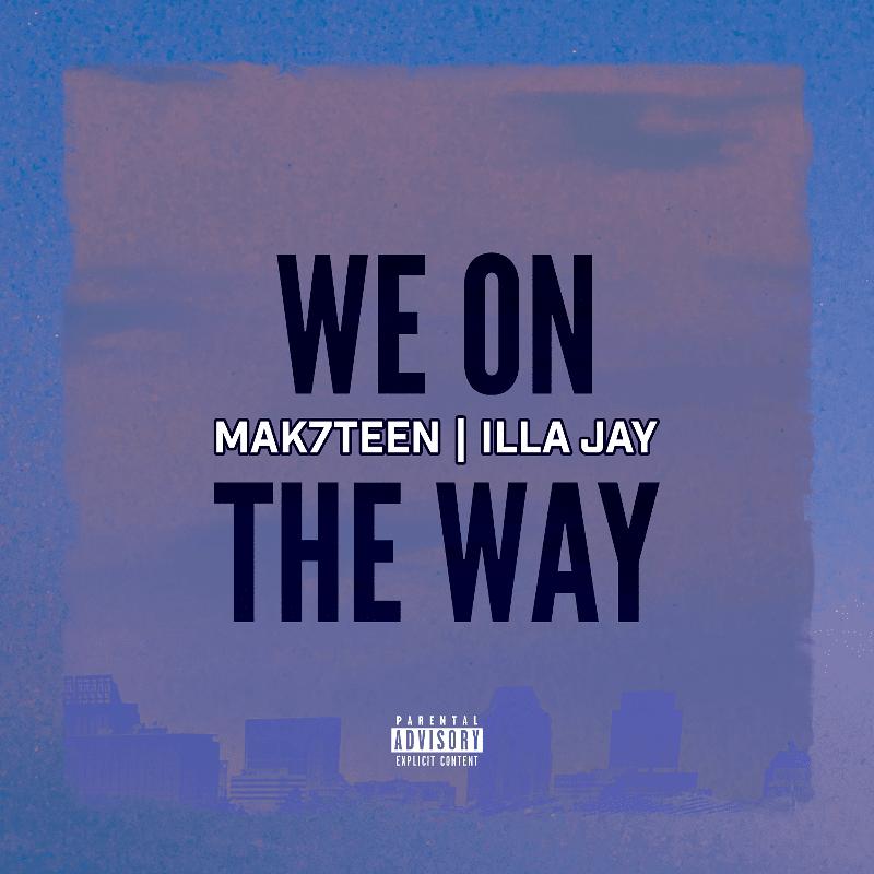 Mak7teen – We on the Way (feat. iLLa Jay)