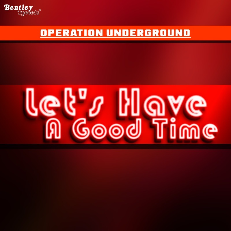 Operation Underground – Let's Have A Good Time
