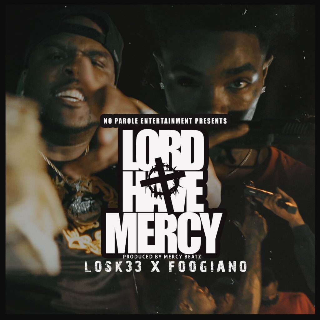 "Losk33 And Foogiano Teamed Up For The Release Of ""Lord Have Mercy"""